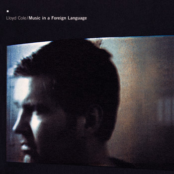 Lloyd Cole - Music in A Foreign Language