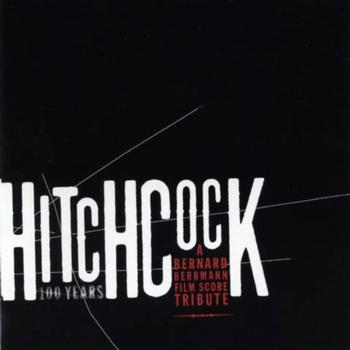 Bernard Herrmann - Hitchcock 100 Years : A Bernard Herrmann Film Score Tribute