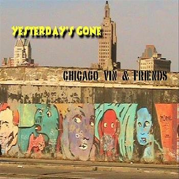Chicago Vin & Friends - Yesterday's Gone