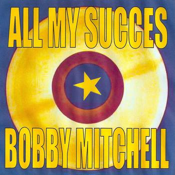 Bobby Mitchell - All my succes : Bobby Mitchell