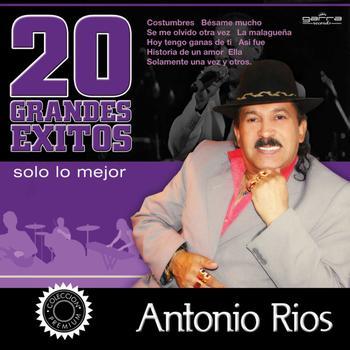 Antonio Rios - 20 Grandes Exitos