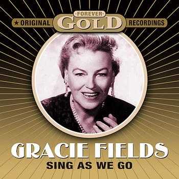 Gracie Fields - Forever Gold - Sing As We Go (Remastered)