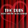 The Dubs - Don't Ask Me To Be Lonely