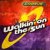 Chorus - Walkin On The Sun