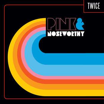 Pink & Noseworthy - Twice