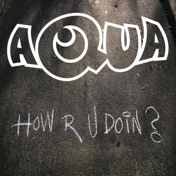 Aqua - How R U Doin?