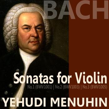 Yehudi Menuhin - Bach: Sonata for Violin, Nos. 1, 2 & 3