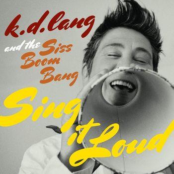 k.d. lang and the Siss Boom Bang - k.d. lang and the Siss Boom Bang: Sing it Loud