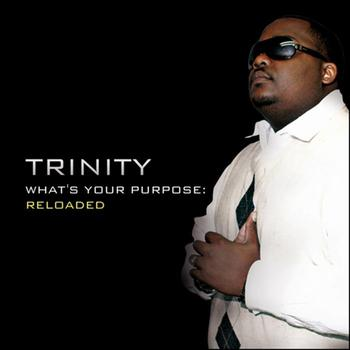 Trinity - What's Your Purpose: RELOADED