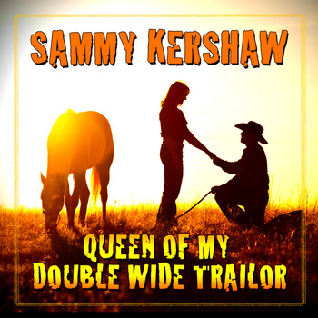 Sammy Kershaw - Queen Of My Double Wide Trailer