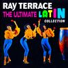 Ray Terrace - The Ultimate Latin Collection
