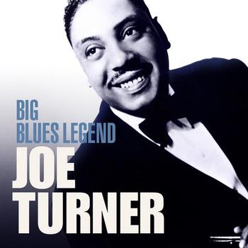 Joe Turner - Big Blues Legend - Big Joe Turner