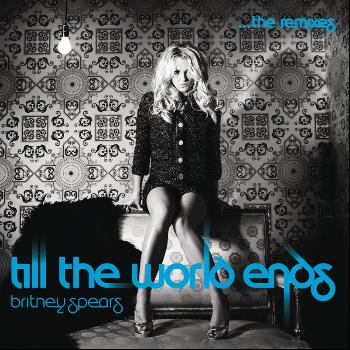 Britney Spears - Till The World Ends The Remixes