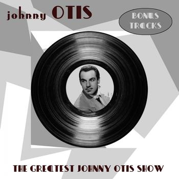 Johnny Otis - The Greatest Johnny Otis Show