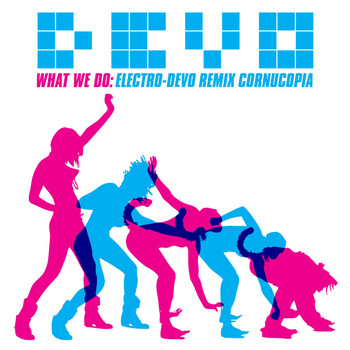 Devo - What We Do: Electro-Devo Remix Cornucopia