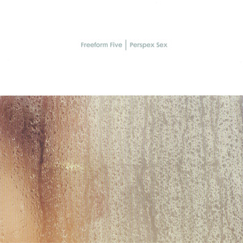 Freeform Five - Perspex Sex