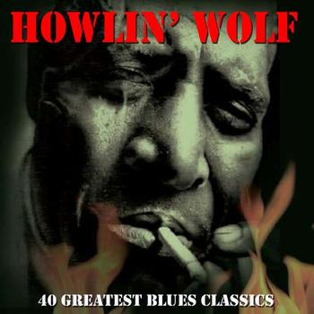 Howlin' Wolf - 40 Greatest Blues Classics