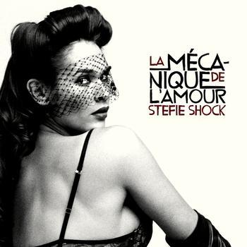 Stefie Shock - La mécanique de l'amour