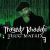 Tragedy Khadafi - Thug Matrix 3