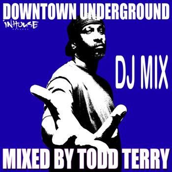 Todd Terry - Downtown Underground DJ Mix