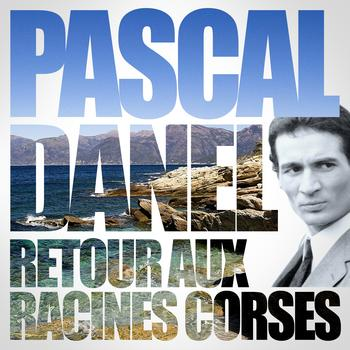 Pascal Danel - Retour Aux Racines Corses
