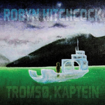 Robyn Hitchcock - Tromsø, Kaptein