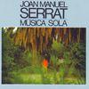 Joan Manuel Serrat - Música sola