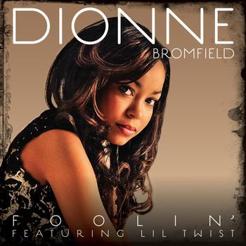 Dionne Bromfield / Lil Twist - Foolin'