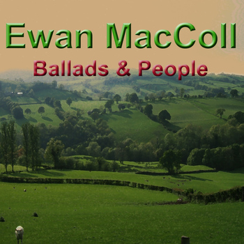 Ewan MacColl - Ballads & People
