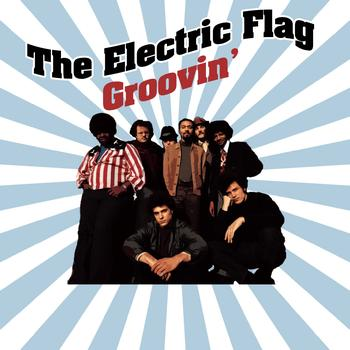The Electric Flag - Groovin'