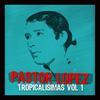 Pastor Lopez - Tropicalisimas De Pastor Lopez Vol I