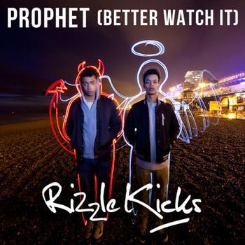 Rizzle Kicks - Prophet (Better Watch It)
