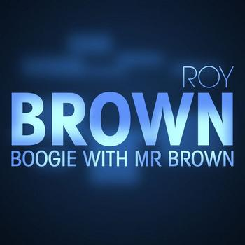 Roy Brown - Boogie With Mr Brown
