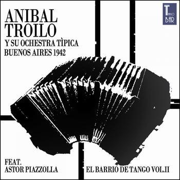 ANIBAL TROILO - El Barrio de Tango, Vol. 2 (feat. Astor Piazzolla) [Die Ersten Aufnahmen Mit Astor Piazzolla]