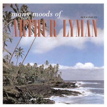 Arthur Lyman - Many Moods Of Arthur Lyman