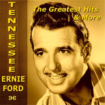 Tennessee Ernie Ford - Tennessee Ernie Ford The Greatest Hits & More
