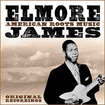 Elmore James - American Roots Music (Remastered)