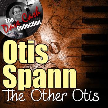 Otis Spann - The Other Otis - [The Dave Cash Collection]