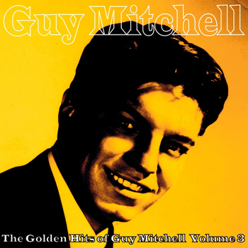 Guy Mitchell - The Golden Hits of Guy Mitchell, Vol. 3