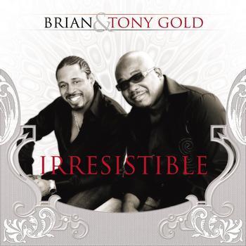 Brian & Tony Gold - Irresistible