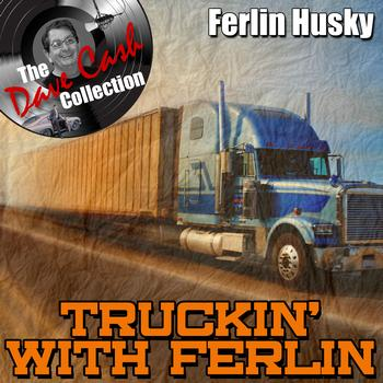 Ferlin Husky - Truckin' With Ferlin - [The Dave Cash Collection]