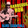 Barbecue Bob - Blues Essentials