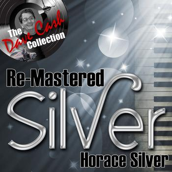 Horace Silver - Re-Mastered Silver - [The Dave Cash Collection]