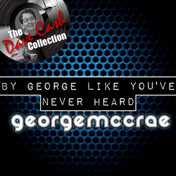 George McCrae - By George Like You've Never Heard - [The Dave Cash Collection]