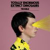 Totally Enormous Extinct Dinosaurs - Trouble (Remixes)