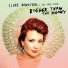 Clare Bowditch - Bigger Than The Money