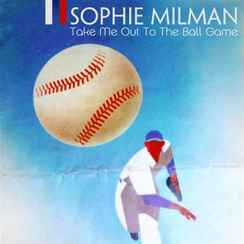 Sophie Milman - Take Me Out To The Ball Game