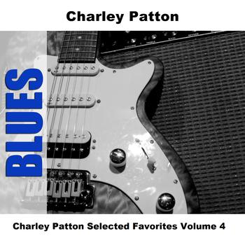 Charley Patton - Charley Patton Selected Favorites, Vol. 4