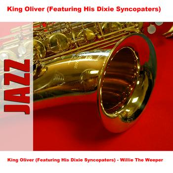King Oliver (Featuring His Dixie Syncopaters) - King Oliver (Featuring His Dixie Syncopaters) - Willie The Weeper