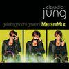 Claudia Jung - Geliebt gelacht geweint (MegaMix)
